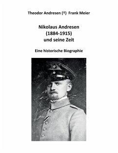 Nikolaus Andresen (1884 - 1915) und seine Zeit - Meier, Frank