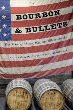 Bourbon and Bullets: True Stories of Whiskey, W...