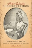 Phillis Wheatley Chooses Freedom: History, Poetry, and the Ideals of the American Revolution
