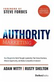 Authority Marketing: Your Blueprint to Build Thought Leadership That Grows Business, Attracts Opportunity, and Makes Competition Irrelevant