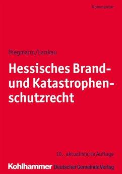 Hessisches Brand- und Katastrophenschutzrecht - Diegmann, Heinz; Lankau, Ingo-Endrick