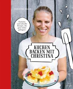 Kuchen backen mit Christina - Bauer, Christina