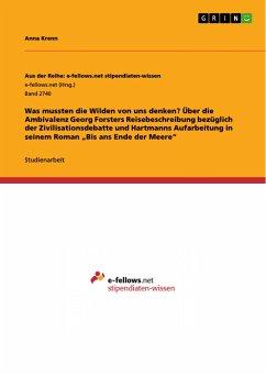 Was mussten die Wilden von uns denken? Über die Ambivalenz Georg Forsters Reisebeschreibung bezüglich der Zivilisationsdebatte und Hartmanns Aufarbeitung in seinem Roman