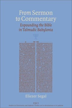 From Sermon to Commentary: Expounding the Bible in Talmudic Babylonia - Segal, Eliezer