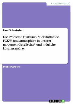 Die Probleme Feinstaub, Stickstoffoxide, FCKW und Atmosphäre in unserer modernen Gesellschaft und mögliche Lösungsansätze - Schmieder, Paul