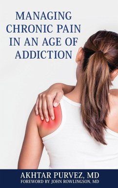 Managing Chronic Pain in an Age of Addiction - Purvez, Akhtar, MD