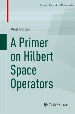 A Primer on Hilbert Space Operators - Soltan, Piotr