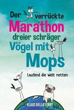 Der verrückte Marathon dreier schräger Vögel mit Mops - della Torre, Klaus