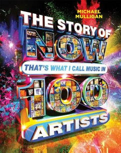 The Story of NOW That's What I Call Music in 100 Artists - Mulligan, Michael