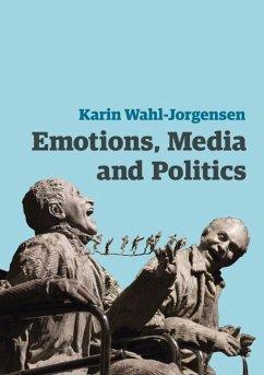 Emotions, Media and Politics - Wahl-Jorgensen, Karin