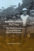 Slavery and Utopia: The Wars and Dreams of an Amazonian World Transformer