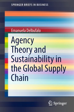 Agency Theory and Sustainability in the Global Supply Chain (eBook, PDF) - Delbufalo, Emanuela
