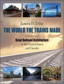 The World the Trains Made: A Century of Great Railroad Architecture in the United States and Canada