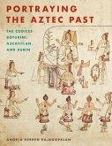Portraying the Aztec Past: The Codices Boturini, Azcatitlan, and Aubin