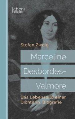 Marceline Desbordes-Valmore: Das Lebensbild einer Dichterin. Biografie - Zweig, Stefan