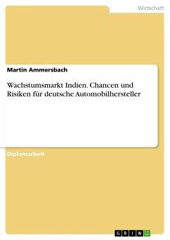 Wachstumsmarkt Indien. Chancen und Risiken für deutsche Automobilhersteller - Ammersbach, Martin