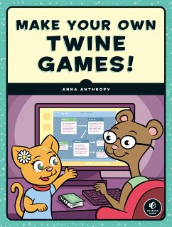 Make Your Own Twine Games! - Anthropy, Anna