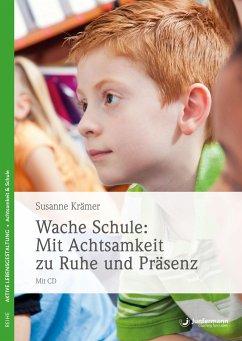 Wache Schule - Mit Achtsamkeit zu Ruhe und Präsenz - Krämer, Susanne