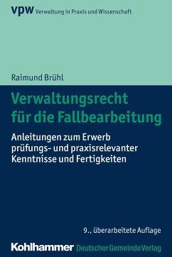 Verwaltungsrecht für die Fallbearbeitung - Brühl, Raimund
