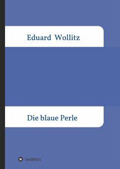 Die blaue Perle - Wollitz, Eduard