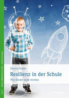 Resilienz in der Schule - Kriebs, Simone