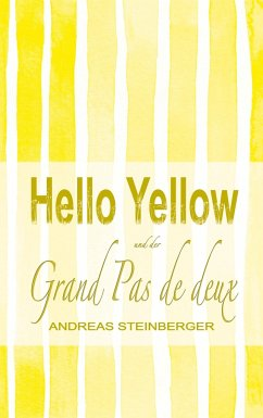 Hello Yellow und der Grand Pas de deux - Steinberger, Andreas