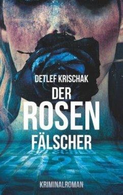 Der Rosenfälscher - Krischak, Detlef