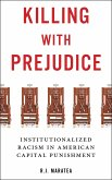 Killing with Prejudice: Institutionalized Racism in American Capital Punishment