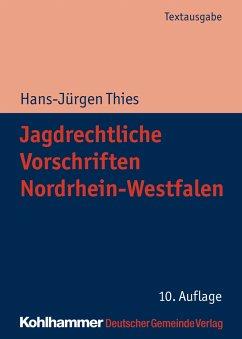 Jagdrechtliche Vorschriften Nordrhein-Westfalen - Thies, Hans-Jürgen