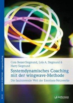 Systemdynamisches Coaching mit der wingwave-Methode - Besser-Siegmund, Cora; Siegmund, Harry; Siegmund, Lola