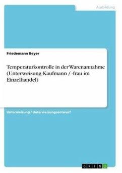 Temperaturkontrolle in der Warenannahme (Unterweisung Kaufmann / -frau im Einzelhandel) - Beyer, Friedemann