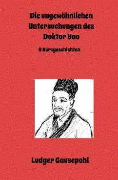 Die ungewöhnlichen Untersuchungen des Doktor Yao (eBook, ePUB) - Gausepohl, Ludger