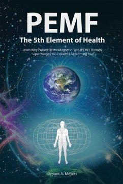 Pemf - the Fifth Element of Health (eBook, ePUB)