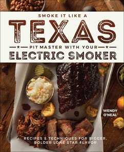 Smoke It Like a Texas Pit Master with Your Electric Smoker (eBook, ePUB) - O'Neal, Wendy