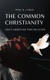 The Common Christianity: God's Undefiled True Religion (eBook, ePUB)