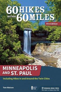 60 Hikes Within 60 Miles: Minneapolis and St. Paul (eBook, ePUB) - Watson, Tom