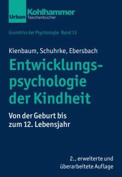 Entwicklungspsychologie der Kindheit - Kienbaum, Jutta;Schuhrke, Bettina;Ebersbach, Mirjam