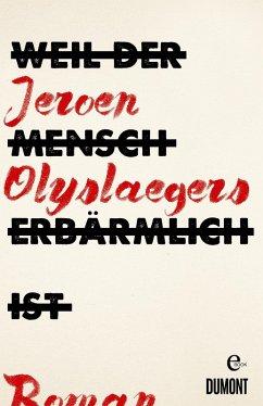 Weil der Mensch erbärmlich ist (eBook, ePUB) - Olyslaegers, Jeroen