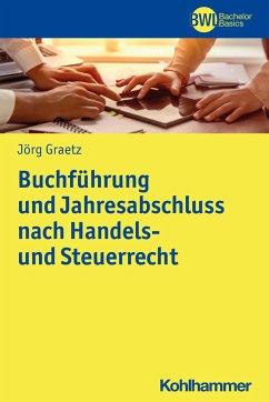 Buchführung und Jahresabschluss nach Handels- und Steuerrecht - Graetz, Jörg