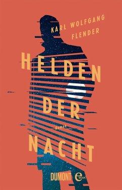 Helden der Nacht (eBook, ePUB) - Flender, Karl Wolfgang