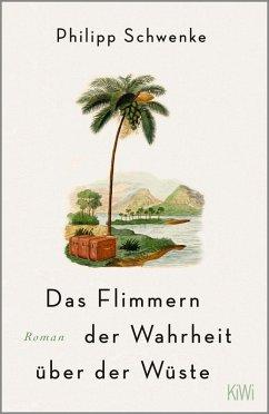 Das Flimmern der Wahrheit über der Wüste (eBook, ePUB) - Schwenke, Philipp
