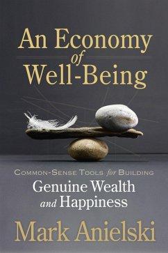 An Economy of Well-Being (eBook, ePUB) - Anielski, Mark