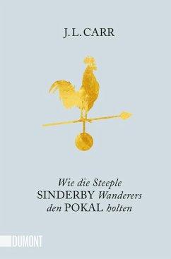 Wie die Steeple Sinderby Wanderers den Pokal holten - Carr, J. L.