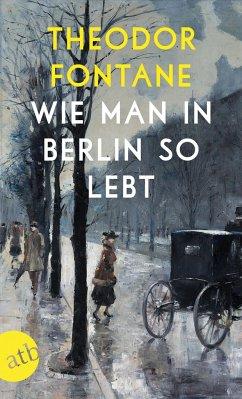 Wie man in Berlin so lebt - Fontane, Theodor