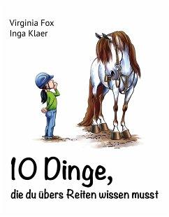 10 Dinge, die du übers Reiten wissen musst - Fox, Virginia; Klaer, Inga