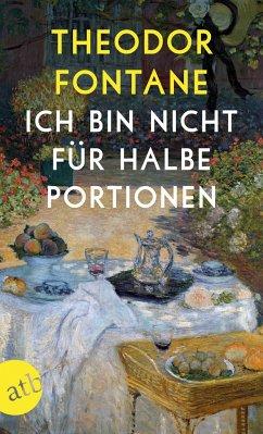 Ich bin nicht für halbe Portionen - Fontane, Theodor