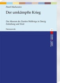 Der umkämpfte Krieg - Machcewicz, Pawel