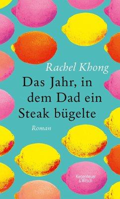 Das Jahr, in dem Dad ein Steak bügelte - Khong, Rachel