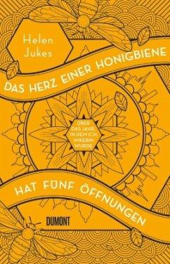 Das Herz einer Honigbiene hat fünf Öffnungen - Jukes, Helen