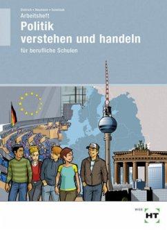Arbeitsheft Politik verstehen und handeln - Dietrich, Ralf; Neumann, Dunja; Sennlaub, Markus